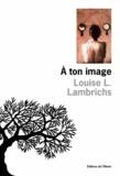 Louise Lambrichs - À ton image.