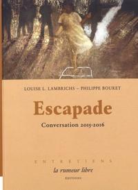 Louise Lambrichs et Philippe Bouret - Escapade - Conversation 2015-2016.