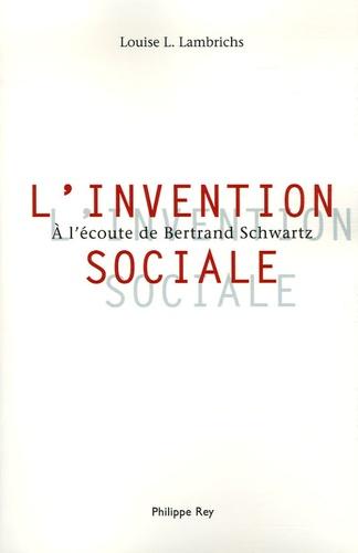 Louise Lambrichs - L'Invention sociale - A l'écoute de Bertrand Schwartz.