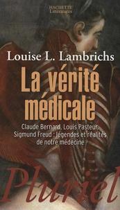 Louise Lambrichs - La vérité médicale.