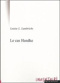 Louise Lambrichs - Le cas Handke - Conversation à bâtons rompus.