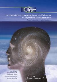 Louise Landry et Luc Bégin - La théorie psychogénétique de l'identité et l'épreuve Groupements - Fondements et applications.