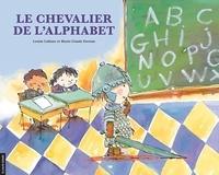 Louise Leblanc et Marie-Claude Favreau - Le chevalier de l'alphabet.