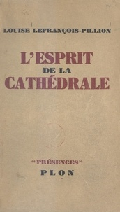 Louise Lefrançois-Pillion et  Daniel-Rops - L'esprit de la cathédrale.