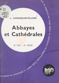 Louise Lefrançois-Pillion - Les arts chrétiens (12). Abbayes et cathédrales.
