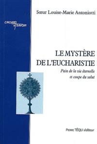 Louise-Marie Antoniotti - Le Mystère de l'eucharistie - Tome 1, Pain de la vie éternelle et coupe du salut.