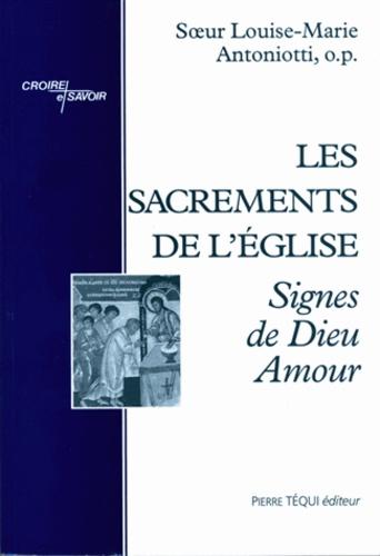 Louise-Marie Antoniotti - Les sacrements de l'Eglise.