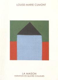 Louise-Marie Cumont - La Maison - Variation en quatre couleurs.