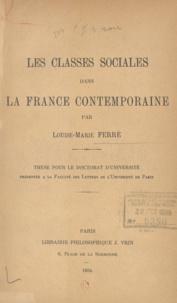 Louise-Marie Ferré - Les classes sociales dans la France contemporaine - Thèse pour le doctorat d'Université présentée à la Faculté des lettres de l'Université de Paris.