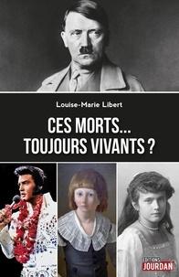 Louise-Marie Libert - Ces morts. toujours vivants ? - Figures historiques.