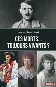 Louise-Marie Libert - Ces morts... toujours vivants ?.