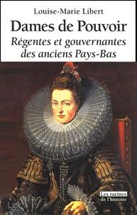 Louise-Marie Libert - Dames de Pouvoir - Régentes et gouvernantes des anciens Pays-Bas.