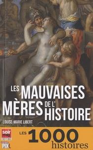 Louise-Marie Libert - Les mauvaises mères de l'histoire.
