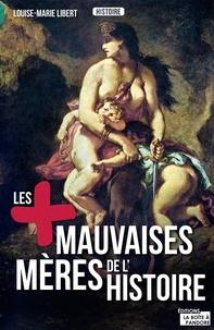 Louise-Marie Libert et  La Boîte à Pandore - Les plus mauvaises mères de l'Histoire - Légendes, crimes et vérités.