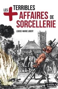 Louise-Marie Libert - Les plus terribles affaires de sorcellerie - Essai historique.