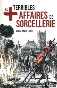 Louise-Marie Libert - Les plus terribles affaires de sorcellerie.