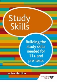 Louise Martine - Study Skills 11+: Building the study skills needed for 11+ and pre-tests - Building the study skills needed for 11+ and pre-tests.