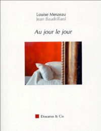 Louise Merzeau et Jean Baudrillard - Au jour le jour.