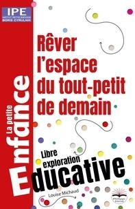 Louise Michaud - Rêver l'espace du tout-petit de demain.