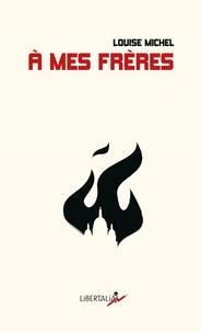 Louise Michel - A mes frères - Anthologie de textes poétiques et politiques.