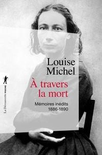 Louise Michel et Claude Rétat - A travers la mort - Mémoires inédits 1886-1890.