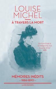 Louise Michel - A travers la mort - Mémoires inédits, 1886-1890.
