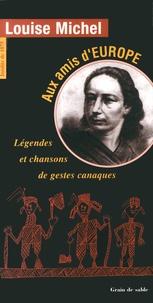 Louise Michel - Aux amis d'Europe - Légendes et chansons de gestes canaques.
