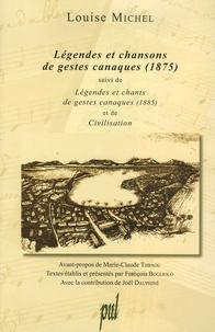 Louise Michel - Légendes et chansons de gestes canaques (1875) - Suivi de Légendes et chants de gestes canaques (1885) et de Civilisation.