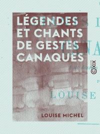 Louise Michel - Légendes et chants de gestes canaques - Avec dessins et vocabulaires.