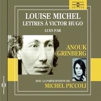 Louise Michel et Anouk Grinberg - Lettres à Victor Hugo.