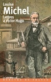 Louise Michel - Lettres à Victor Hugo - 1850-1879.