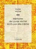 Louise Michel et  Ligaran - Mémoires de Louise Michel écrits par elle-même.