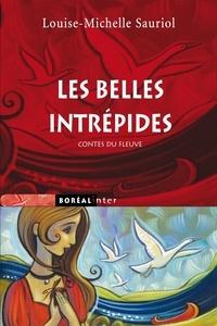 Louise-Michelle Sauriol - Les belles intrépides - Contes du fleuve.