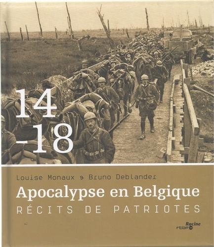 Louise Monaux et Bruno Deblander - 14-18 Apocalypse en Belgique - Récits de patriotes.