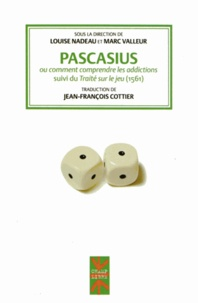 Pascasius ou comment comprendre les addictions - Suivi du Traité sur le jeu (1561).pdf