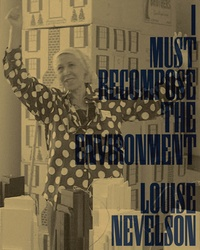 Louise Nevelson - I must recompose the environment.