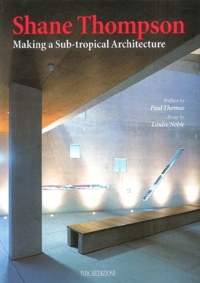 Louise Noble - Shane Thompson - Making a Sub-tropical Architecture.