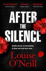 Louise O'Neill - After the Silence - a twisty page-turner of deadly secrets and an unsolved murder investigation.