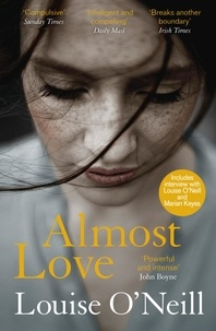 Louise O'Neill - Almost Love - the addictive story of obsessive love from the bestselling author of Asking for It.