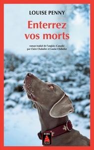 Louise Penny - Enterrez vos morts - Une enquête de l'inspecteur-chef Armand Gamache.