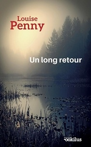 Louise Penny - Un long retour.