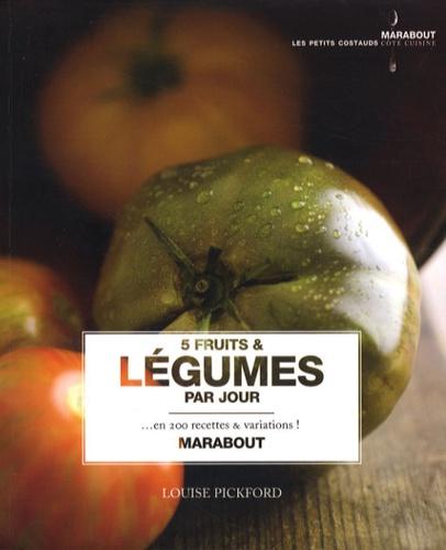 Louise Pickford - 5 Fruits et légumes par jour - En 200 recettes et variations !.