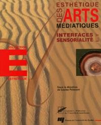 Louise Poissant et  Collectif - Esthétique des arts médiatiques - Interfaces et sensorialité.
