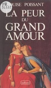 Louise Poissant - La peur du grand amour.