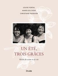 Louise Portal et Christiane Pasquier - Un été, trois Grâces - Récits de scène et de vie.