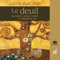 Louise Racine et Clotilde Seille - Le deuil : accepter, laisser partir et choisir la vie - Le deuil.