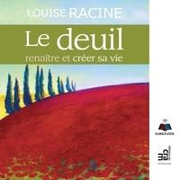 Louise Racine et Clotilde Seille - Le deuil : renaître et créer sa vie - Le deuil.