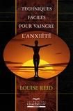 Louise Reid - Techniques faciles pour vaincre l'anxiété.