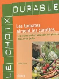 Louise Riotte - Les tomates aiment les carottes - Les secrets du bon voisinage des plantes dans votre jardin.