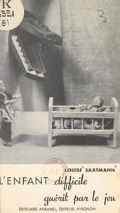 Louise Saatmann et Joseph Spieler - L'enfant difficile guérit par le jeu.